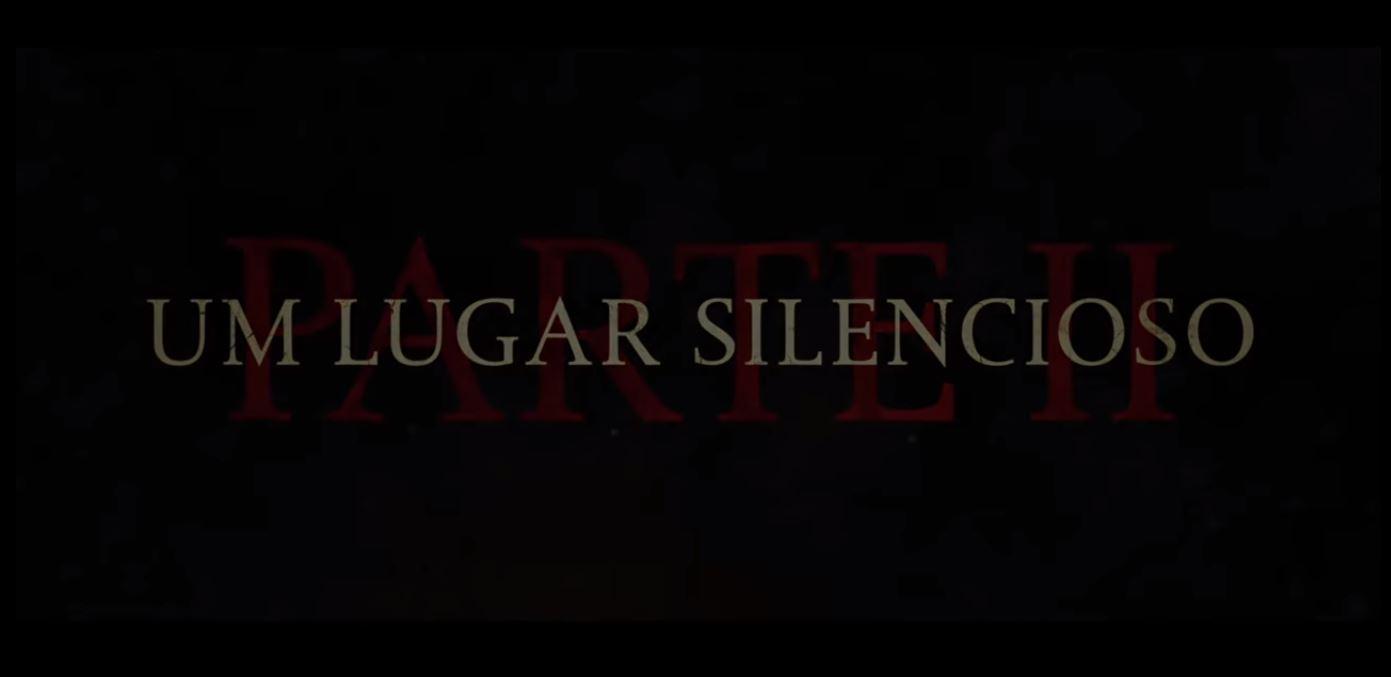 Paramount | Um Lugar Silencioso – Parte II recebe seu primeiro trailer completo